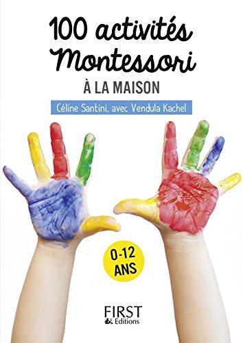 Petit livre de - 100 activités Montessori à la maison par Céline SANTINI