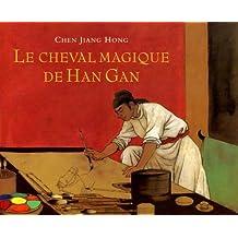 Le cheval magique de Han Gan
