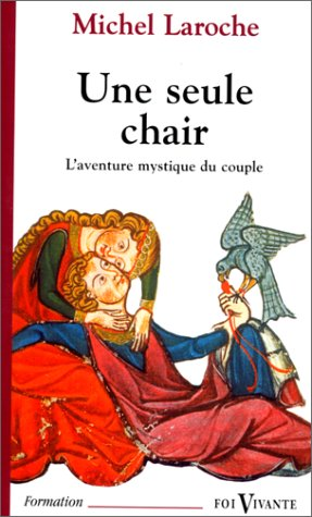 Une seule chair. L'Aventure mystique du couple