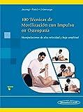 100 Técnicas de Movilización con Impulso en Osteopatía. Manipulaciones de alta velocidad y baja amplitud