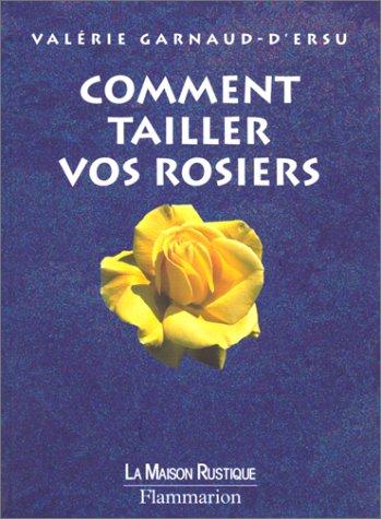Comment tailler vos rosiers par Valérie Garnaud-d'Ersu