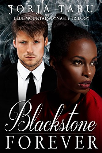 Blackstone Forever: A Blue Mountain Dynasty Romance (Blue Mountain Dynasty Trilogy Book 3)