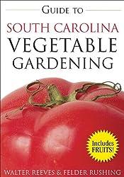 Guide to South Carolina Vegetable Gardening (Vegetable Gardening Guides) by Walter Reeves (2008-02-01)