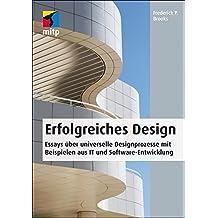 Erfolgreiches Design: Essays über universelle Designprozesse mit Beispielen aus IT und Software-Entwicklung