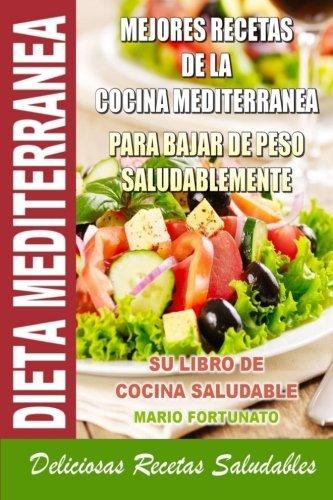 Dieta Mediterranea - Mejores Recetas de la Cocina Mediterranea Para Bajar de Peso Saludablemente: Su Libro de Cocina Saludable - Deliciosas Recetas Saludables (Spanish Edition) by Mario Fortunato (2013-06-04)