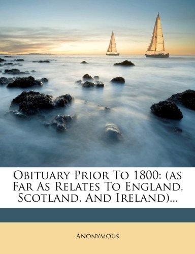 Obituary Prior To 1800: (as Far As Relates To England, Scotland, And Ireland)...