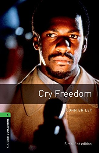 Oxford Bookworms Library: Oxford Bookworms 6. Cry Freedom: 2500 Headwords por John Briley