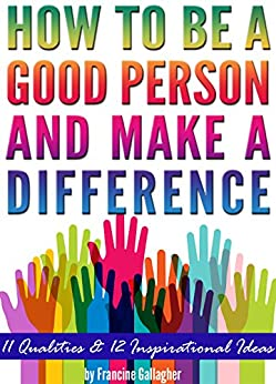 which are the qualities of good person A person of good character shows that they can give up personal gain for the good of the whole 5 accountability  5 characteristics of beautiful people  adapted from the jim rohn guide to .