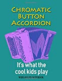 Chromatic Button Accordion: It's What the Cool Kids Play: Wide-Ruled Notebook