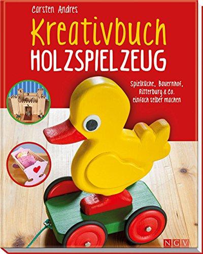 Kreativbuch Holzspielzeug: Spielküche, Bauernhof, Ritterburg & Co. einfach selber machen