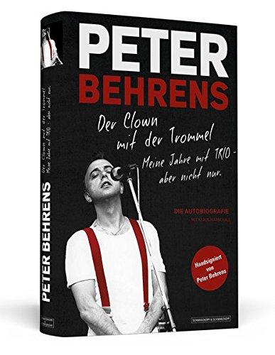 Peter Behrens: Der Clown mit der Trommel: Meine Jahre mit TRIO - aber nicht nur. Limitierte, nummerierte und handsignierte Sonderausgabe Buch-Cover