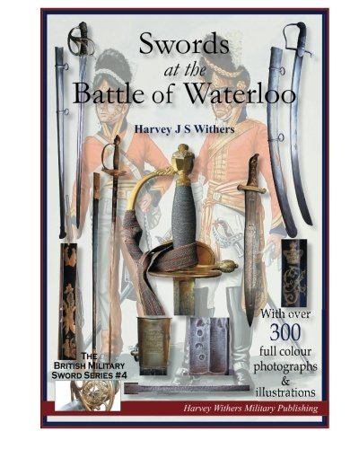 Swords at the Battle of Waterloo: Volume 4 (The British Military Sword Series) por Harvey JS Withers