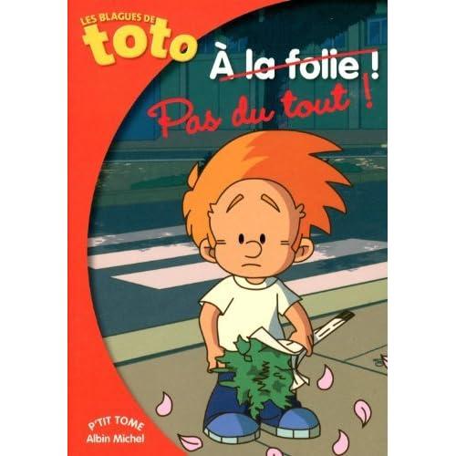Les Blagues de Toto, Tome 16 : A la folie ! Pas du tout ! de Valérie Videau (3 janvier 2013) Poche