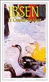 Le Canard sauvage / Henrik Ibsen | IBSEN, Henrik. Auteur