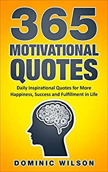 365 Motivational Quotes: Daily Inspirational Quotes to Have More Happiness, Success and Fulfillment in Life (English Edition) van [Wilson, Dominic]