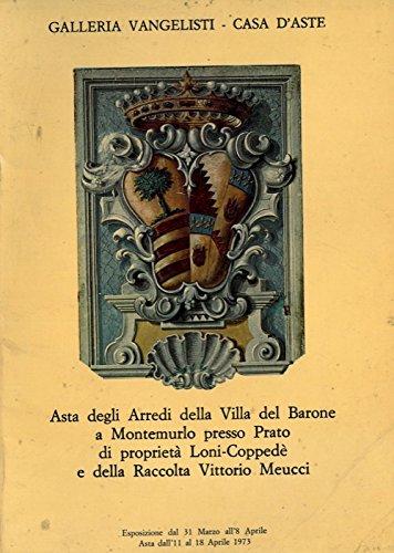 Asta degli Arredi della Villa del Barone a Montemurlo presso Prato di proprieta' Loni-Coppede e della Raccolta Vittorio Meucci.