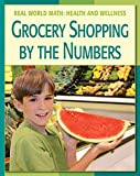 Grocery Shopping by the Numbers (21st Century Skills Library: Real World Math)