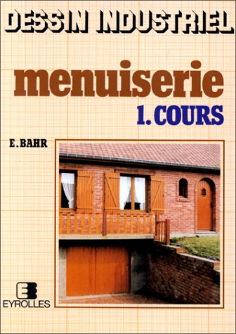 Dessin industriel menuiserie, tome 1. Cours