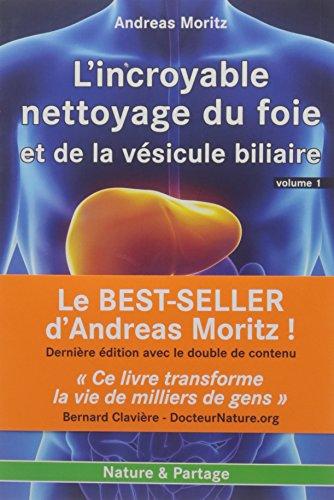 Incroyable nettoyage du foie et de la vésicule biliaire (L') - Volume 1 : Pourquoi faire ce nettoyage ? par Andreas MORITZ