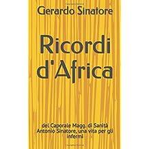 Ricordi d'Africa: del Caporale Magg. di Sanità Antonio Sinatore, una vita per gli infermi (Biografie, Band 1)