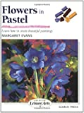 Flowers in Pastel: Learn How to Create Beautiful Paintings
