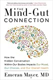 The Mind-Gut Connection - How the Hidden Conversation Within Our Bodies Impacts Our Mood, Our Choices, and Our Overall Health