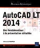 AutoCAD LT 2014 : Des fondamentaux à la présentation détaillée