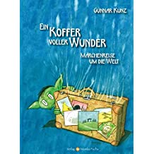 Ein Koffer voller Wunder: Märchenreise um die Welt