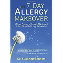The 7-Day Allergy Makeover: A Simple Program to Eliminate Allergies and Restore Vibrant Health from the Inside Out