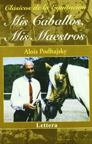 Mis caballos, mis maestros por Alois Podhajky