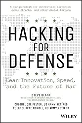 Hacking for Defense: Using Silicon Valley Innovation to Fight the World's Most Dangerous Security Threats- In Weeks Not Years