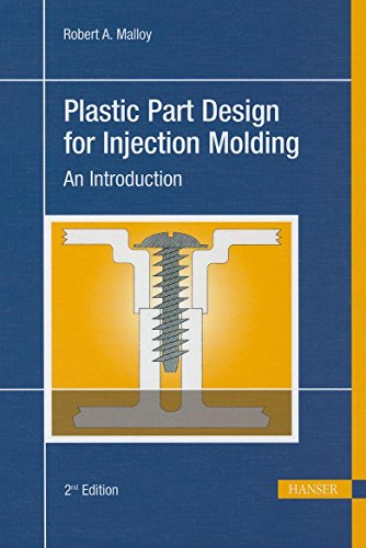 Plastic Part Design for Injection Molding: An Introduction por Robert A. Malloy