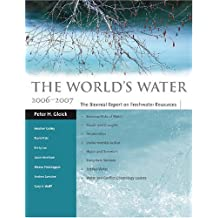 The World's Water 2006-2007: The Biennial Report on Freshwater Resources (World's Water (Hardcover)) by Peter H. Gleick (2006-11-02)