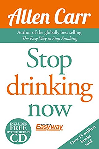 Stop Drinking Now: The Easy Way (Allen Carr's Easy Way)
