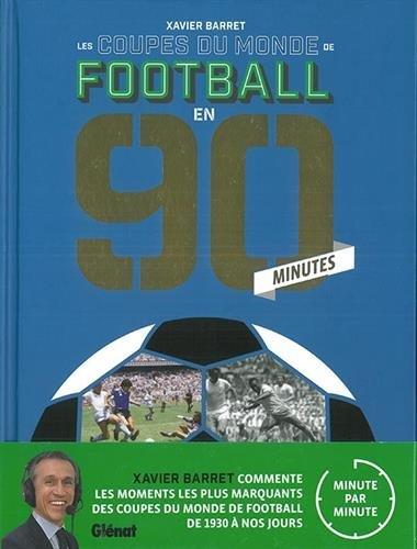 Les coupes du monde de football en 90 minutes par Xavier Barret