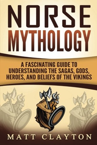 norse-mythology-a-fascinating-guide-to-understanding-the-sagas-gods-heroes-and-beliefs-of-the-viking