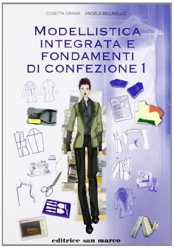 Modellistica integrata e fondamenti di confezione. Per le Scuole superiori: 1