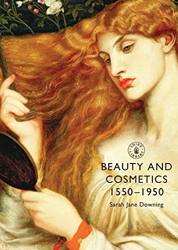 Beauty and Cosmetics 1550 to 1950 (Shire Library) por Sarah Jane Downing