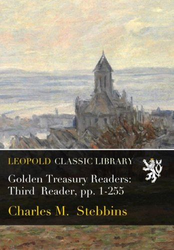 Golden Treasury Readers: Third  Reader, pp. 1-255 por Charles M. Stebbins