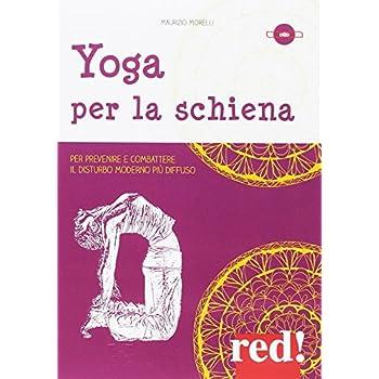 Yoga Per La Schiena. Per Prevenire E Combattere Il Disturbo Moderno Più Diffuso. Dvd