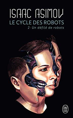 Le cycle des robots (Tome 2) - Un défilé de robots par Isaac Asimov