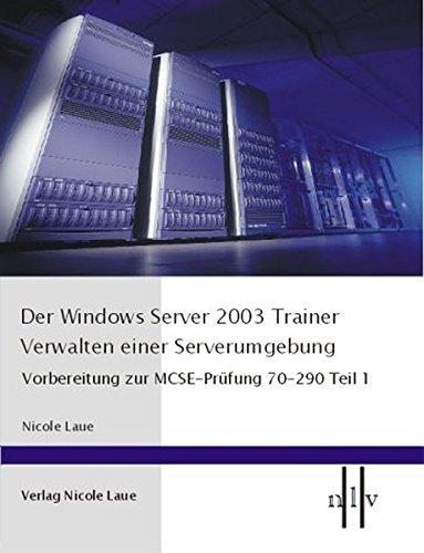 Der Windows Server 2003 Trainer 1. Verwalten einer Serverumgebung. by Nicole Laue (2004-01-31)