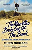 The Man Who Broke Out of the Bank and Went for a Walk in France by Miles Morland (2016-07-28)