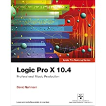 Logic Pro X 10.4 - Apple Pro Training Series: Professional Music Production (English Edition)