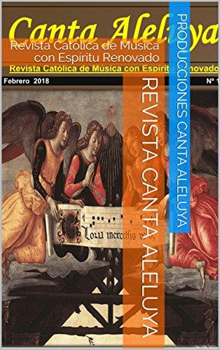 Revista Canta Aleluya: Revista Católica de Música con Espíritu Renovado (Año 1 nº 2018) por Producciones Canta Aleluya