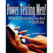 Power Texting Men! The Best Texting Attraction Book to Get the Guy (Relationship and Dating Advice for Women 3) (English Edition)