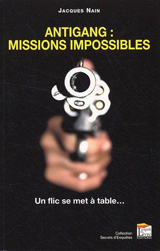 Antigang : missions impossibles : Un flic se met à table... par Jacques Nain