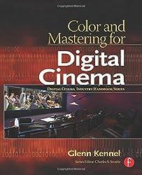 Color and Mastering for Digital Cinema: A Digital Cinema Industry Handbook by Glenn Kennel (2006-11-23)