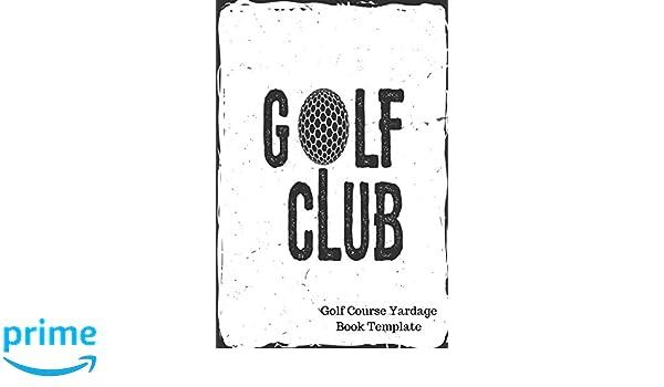 Golf Course Yardage Book Template: Yardage Log: Amazon.co.uk ...