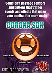 CORONA SDK - Collisions, passage sensors and buttons that trigger events and effects that make your application more real (English Edition)